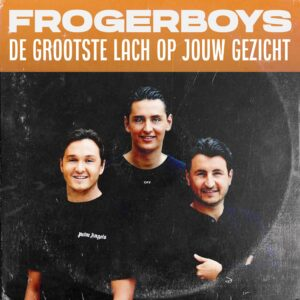 Release single Froger Boys – De Grootste Lach Op Jouw Gezicht