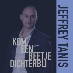 Jeffrey Tanis presenteert 'Kom Een Beetje Dichterbij'