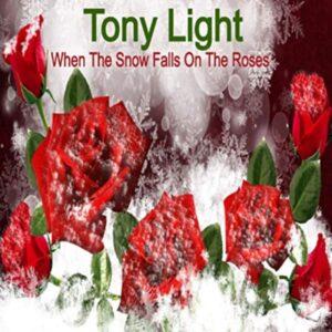 'When The Snow Falls On The Roses' is de nieuwe single van Tony Light