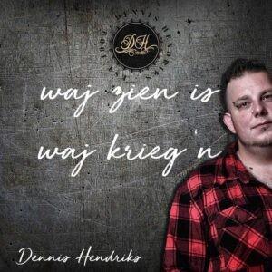 Dennis Hendriks - Waj Zien Is Waj Krieg'n