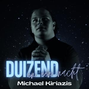Michael Kiriazis met debuutsingle Duizend en een nacht
