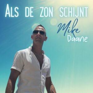 Mike Daane lanceert op het juiste moment nieuwe single ALS DE ZON SCHIJNT