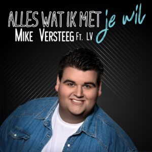 Mike Versteeg met Alles wat ik met je wil