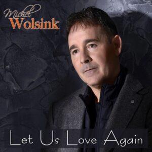 Michel Wolsink brengt op veler verzoek LET US LOVE AGAIN als single uit