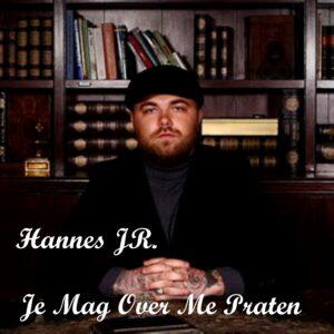 Hannes JR lanceert  JE MAG OVER MIJ PRATEN